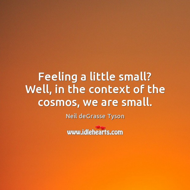 Feeling a little small? Well, in the context of the cosmos, we are small. Image