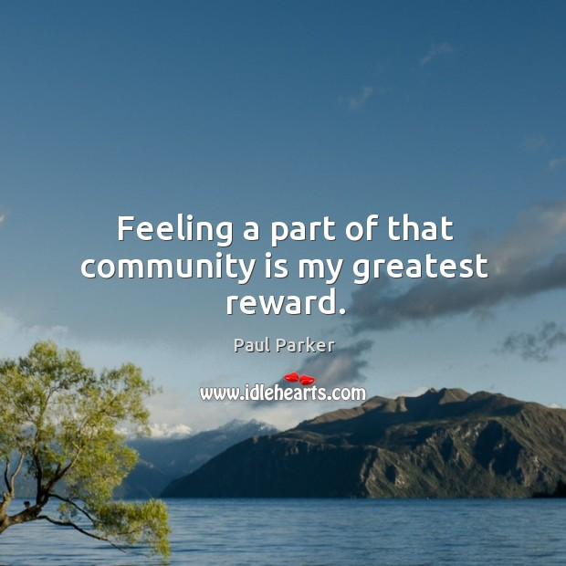 Feeling a part of that community is my greatest reward. Image