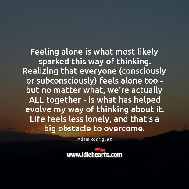 Image, Feeling alone is what most likely sparked this way of thinking. Realizing