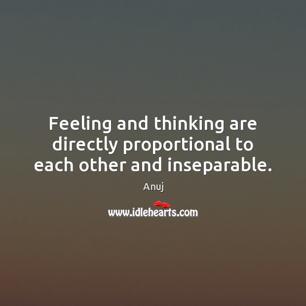 Image, Feeling and thinking are directly proportional to each other and inseparable.