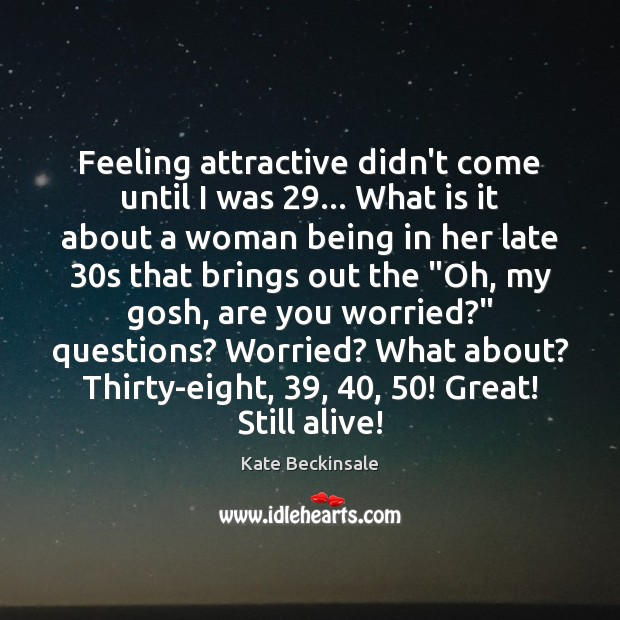 Feeling attractive didn't come until I was 29… What is it about a Kate Beckinsale Picture Quote
