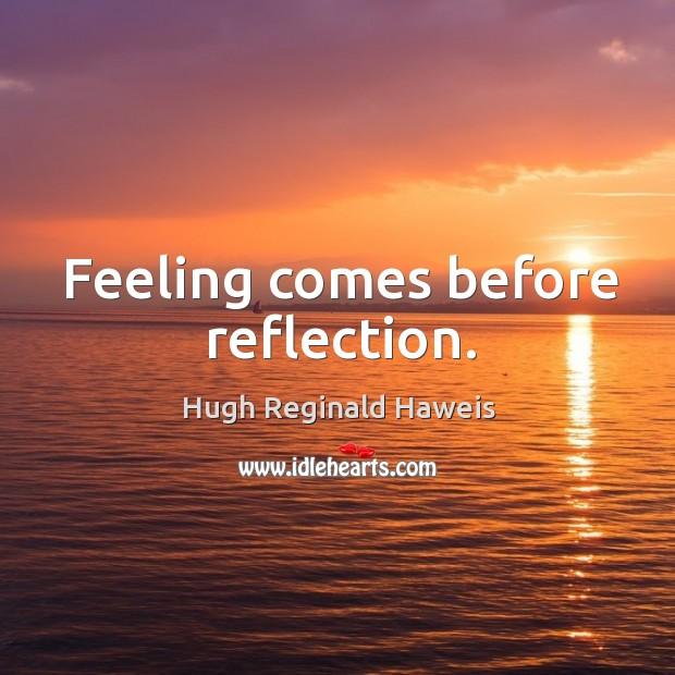 Feeling comes before reflection. Image
