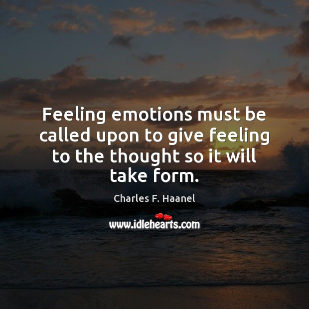 Image, Feeling emotions must be called upon to give feeling to the thought so it will take form.