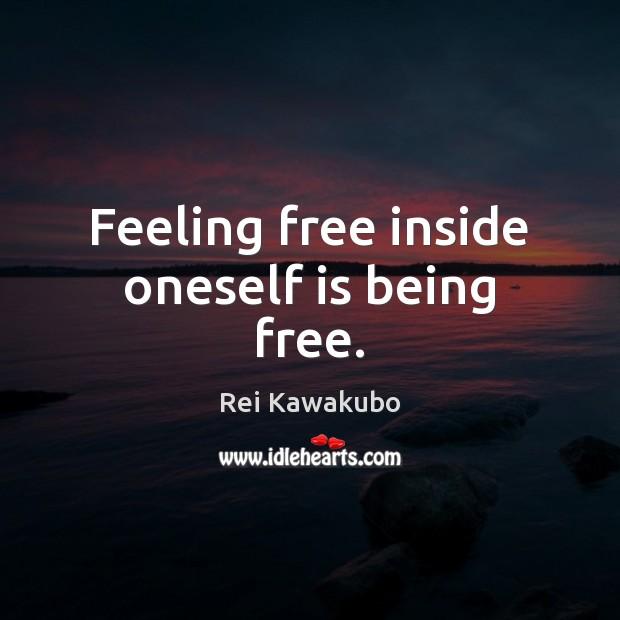 Image, Feeling free inside oneself is being free.