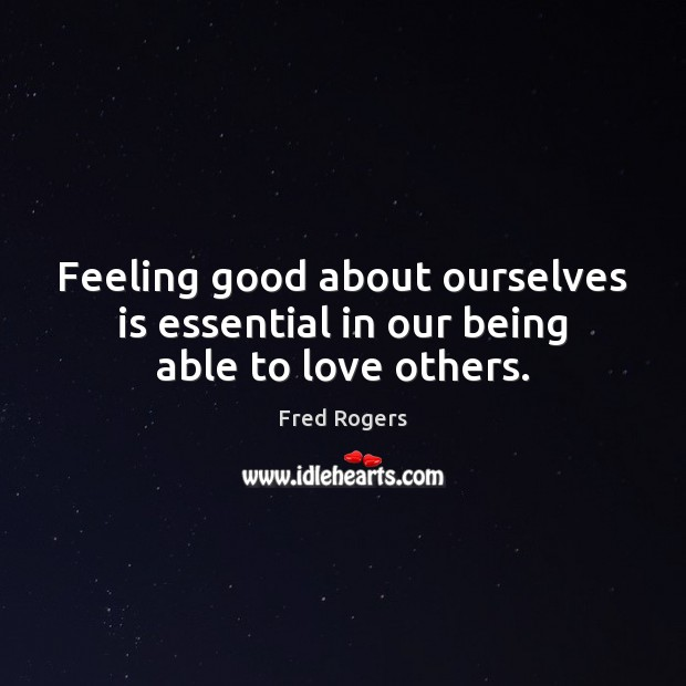 Image, Feeling good about ourselves is essential in our being able to love others.