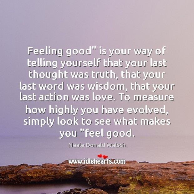 "Image, Feeling good"" is your way of telling yourself that your last thought"