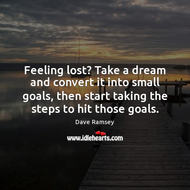 Feeling lost? Take a dream and convert it into small goals, then Image