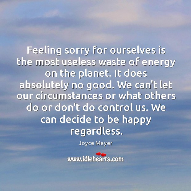 Image, Feeling sorry for ourselves is the most useless waste of energy on