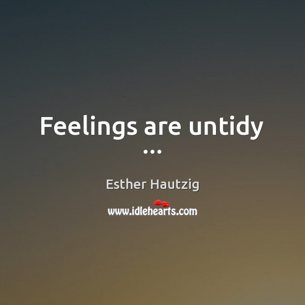 Feelings are untidy … Image