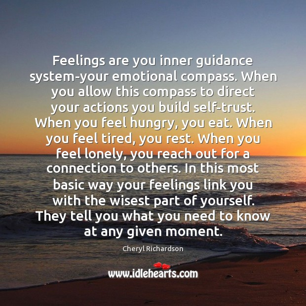 Feelings are you inner guidance system-your emotional compass. When you allow this Cheryl Richardson Picture Quote