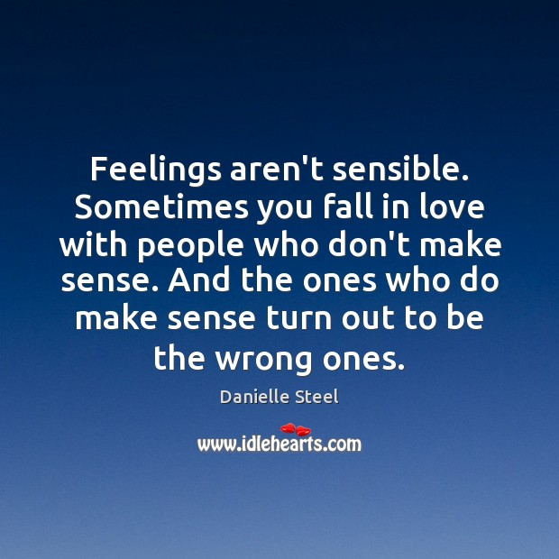 Feelings aren't sensible. Sometimes you fall in love with people who don't Danielle Steel Picture Quote