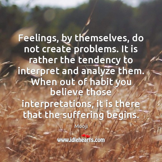 Feelings, by themselves, do not create problems. It is rather the tendency Mooji Picture Quote