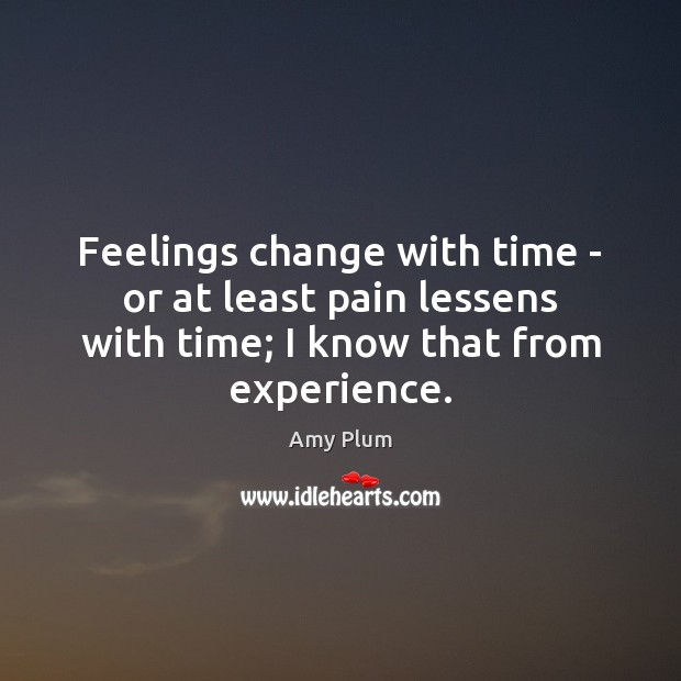 Image, Feelings change with time – or at least pain lessens with time;