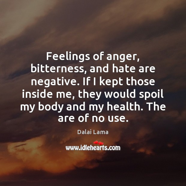 Feelings of anger, bitterness, and hate are negative. If I kept those Image