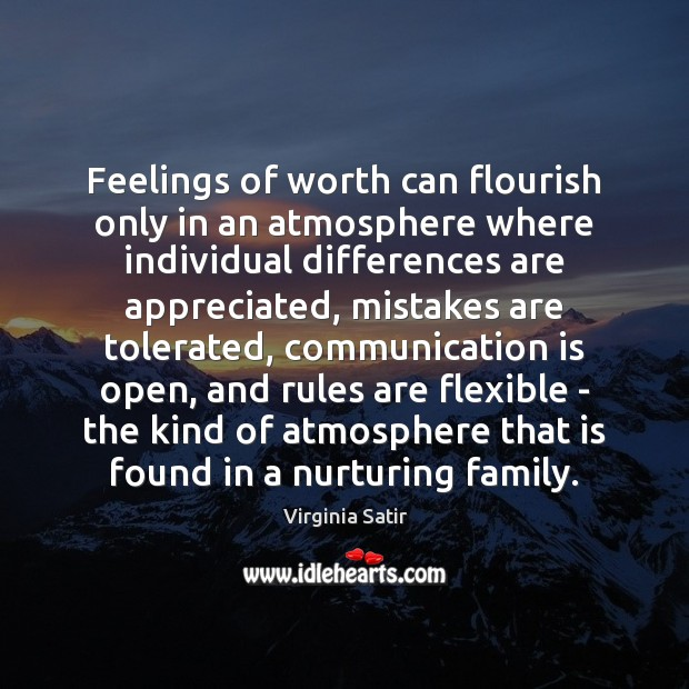 Feelings of worth can flourish only in an atmosphere where individual differences Virginia Satir Picture Quote