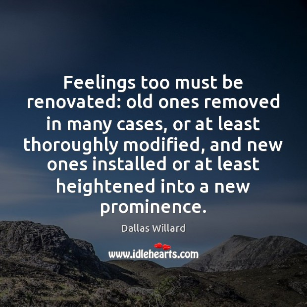 Feelings too must be renovated: old ones removed in many cases, or Image