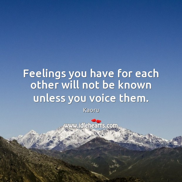 Feelings you have for each other will not be known unless you voice them. Image