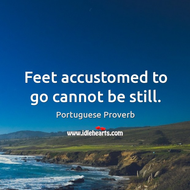 Feet accustomed to go cannot be still. Image