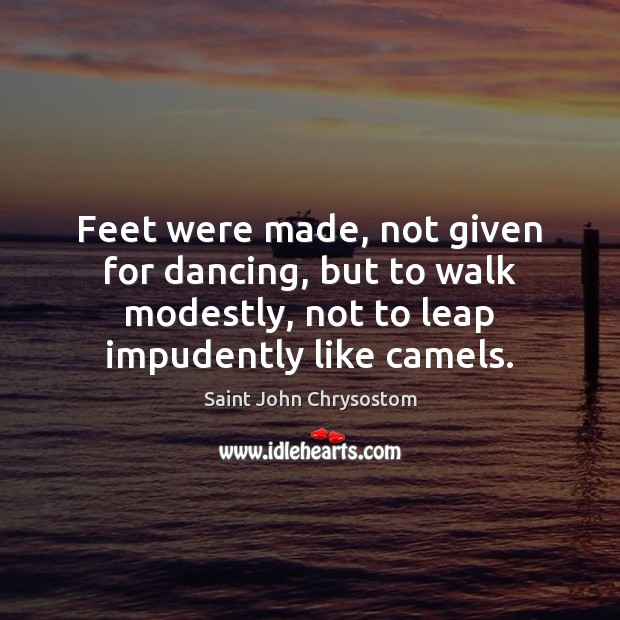 Feet were made, not given for dancing, but to walk modestly, not Image