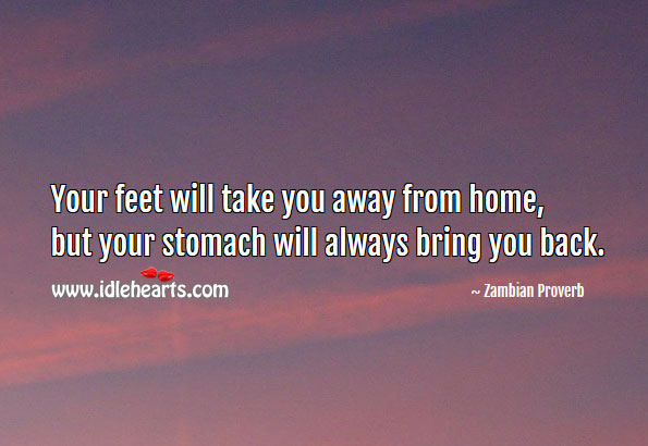 Your feet will take you away from home Zambian Proverbs Image