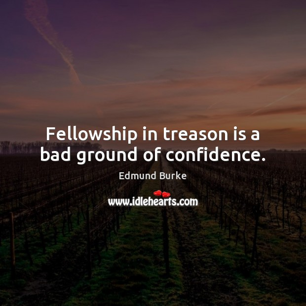 Image, Fellowship in treason is a bad ground of confidence.