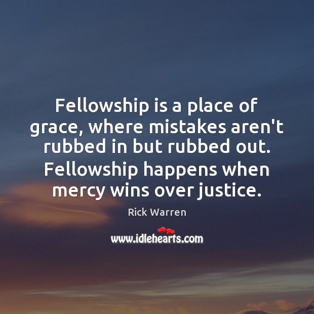 Fellowship is a place of grace, where mistakes aren't rubbed in but Image