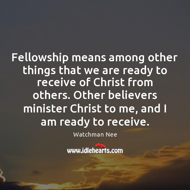 Image, Fellowship means among other things that we are ready to receive of