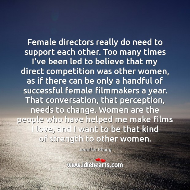 Female directors really do need to support each other. Too many times Jennifer Phang Picture Quote