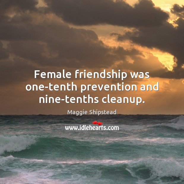 Female friendship was one-tenth prevention and nine-tenths cleanup. Image