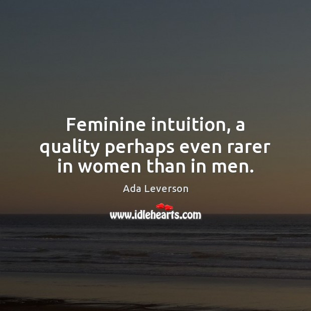 Image, Feminine intuition, a quality perhaps even rarer in women than in men.