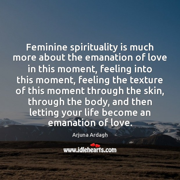 Feminine spirituality is much more about the emanation of love in this Image