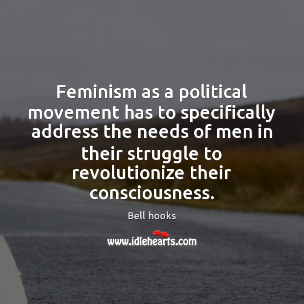 Image, Feminism as a political movement has to specifically address the needs of