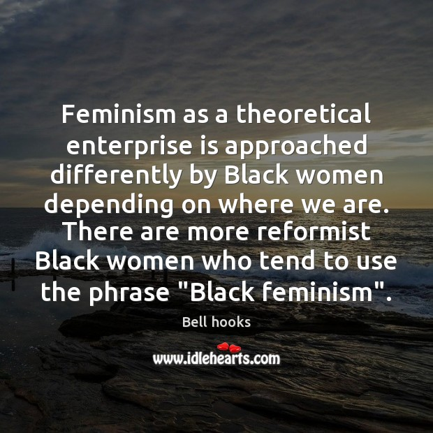 Image, Feminism as a theoretical enterprise is approached differently by Black women depending