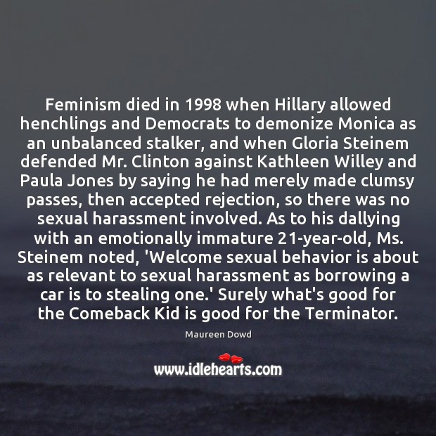 Feminism died in 1998 when Hillary allowed henchlings and Democrats to demonize Monica Car Quotes Image