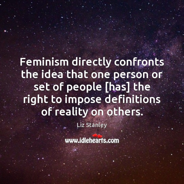 Feminism directly confronts the idea that one person or set of people [ Image