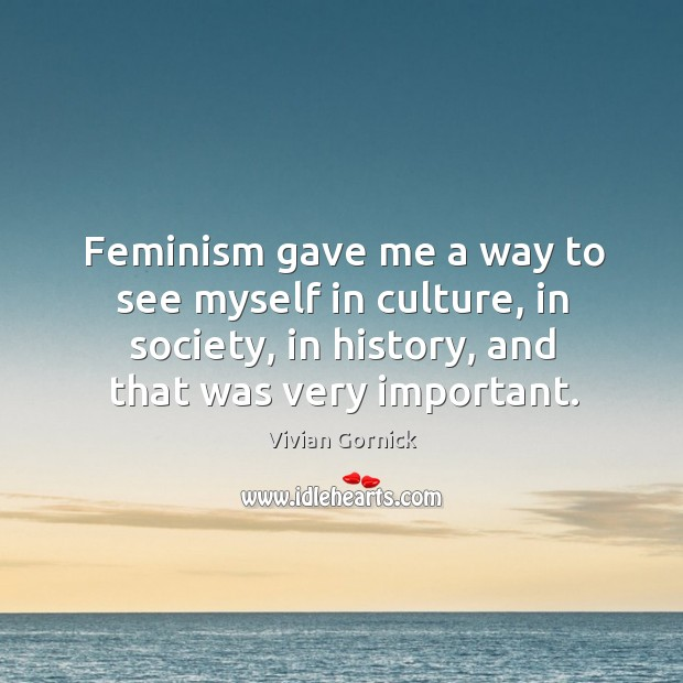 Feminism gave me a way to see myself in culture, in society, Image