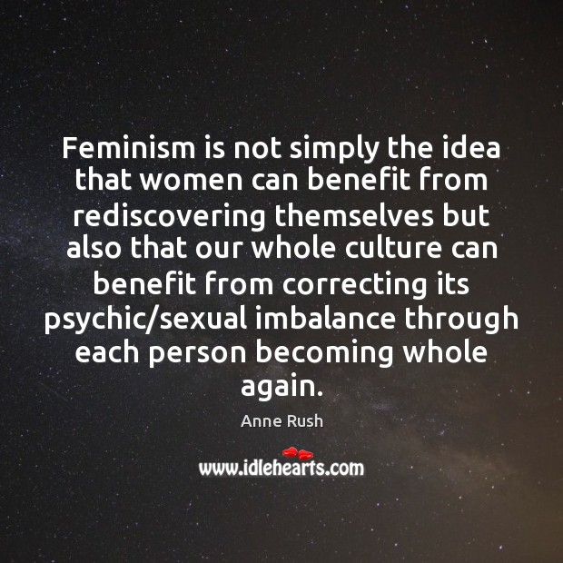 Feminism is not simply the idea that women can benefit from rediscovering Image