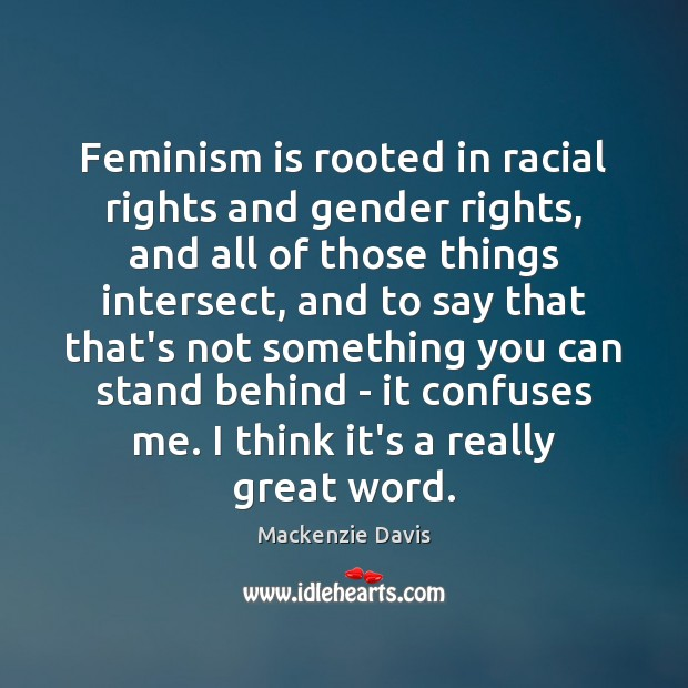 Feminism is rooted in racial rights and gender rights, and all of Image