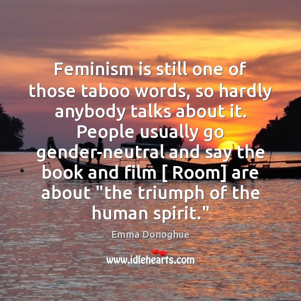 Image, Feminism is still one of those taboo words, so hardly anybody talks