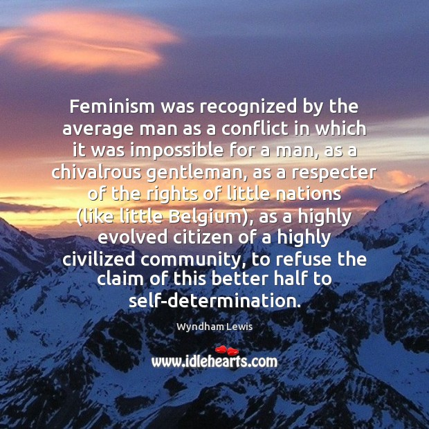 Image, Feminism was recognized by the average man as a conflict in which