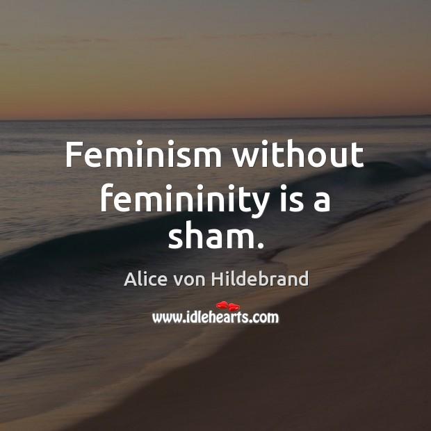Image, Feminism without femininity is a sham.