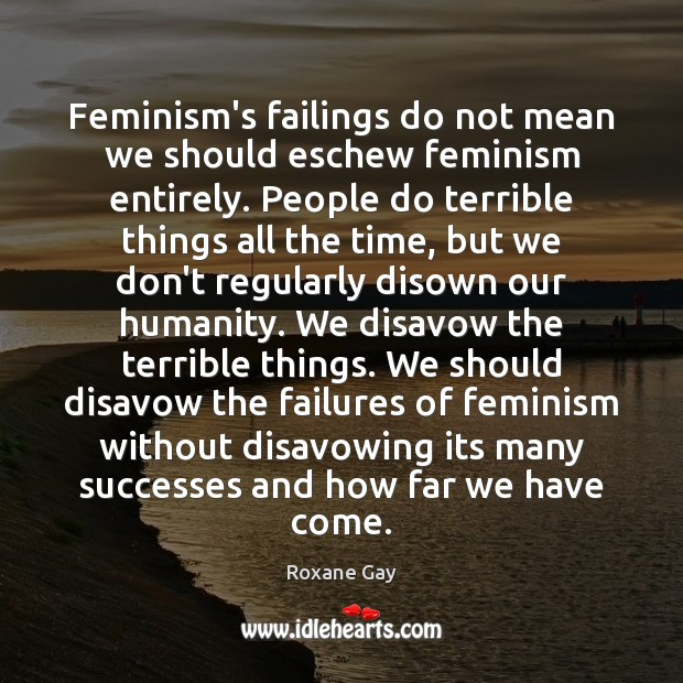 Feminism's failings do not mean we should eschew feminism entirely. People do Image