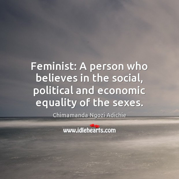Image, Feminist: A person who believes in the social, political and economic equality