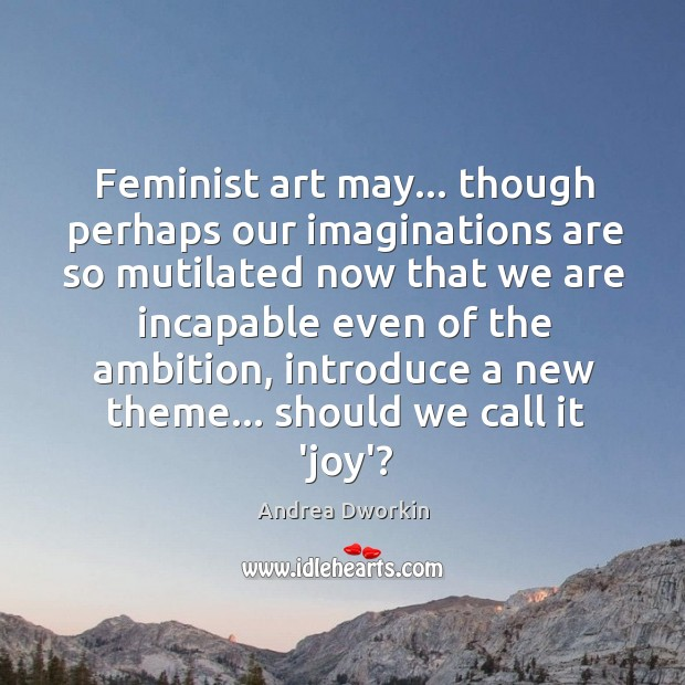 Image, Feminist art may… though perhaps our imaginations are so mutilated now that