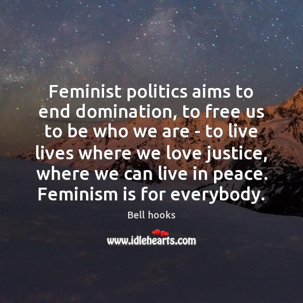Image, Feminist politics aims to end domination, to free us to be who