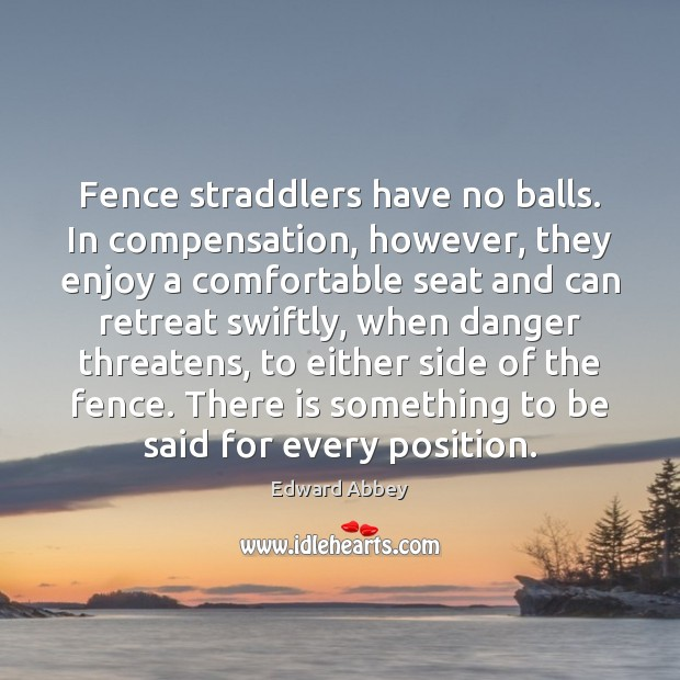 Fence straddlers have no balls. In compensation, however, they enjoy a comfortable Image