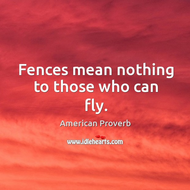 Fences mean nothing to those who can fly. Image