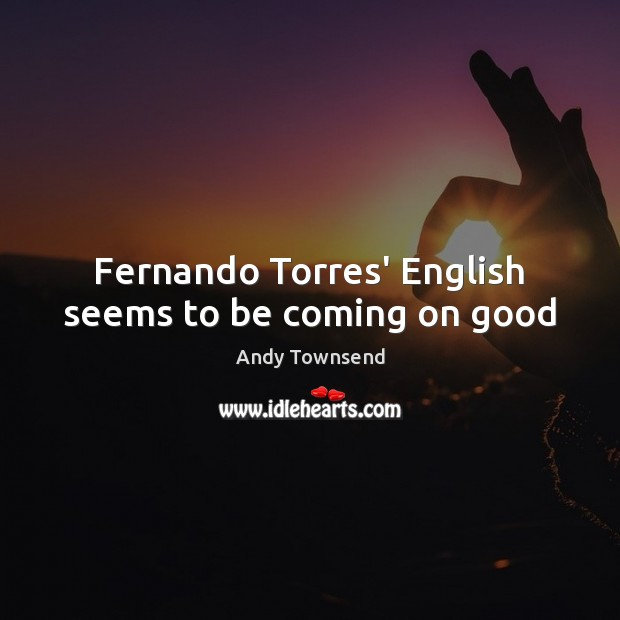 Image, Fernando Torres' English seems to be coming on good