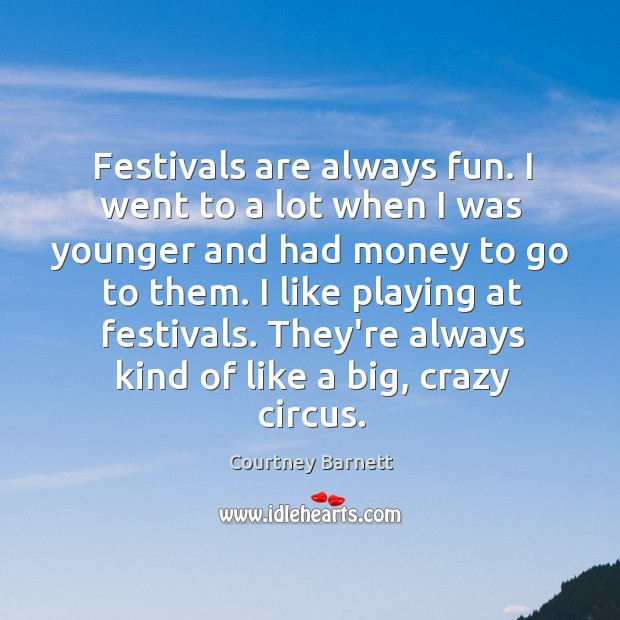 Image, Festivals are always fun. I went to a lot when I was