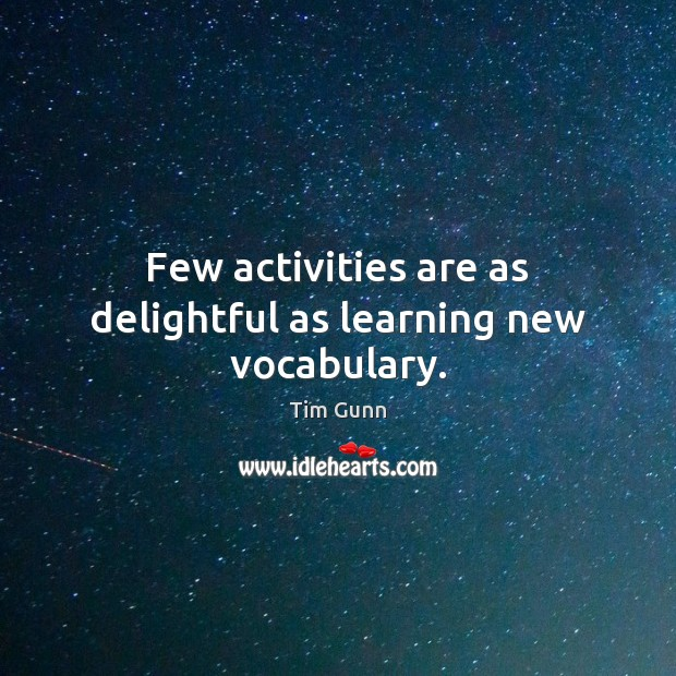 Few activities are as delightful as learning new vocabulary. Tim Gunn Picture Quote